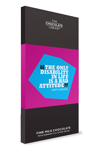 """The only disability in life is a bad attitude"" quotation chocolate bar"